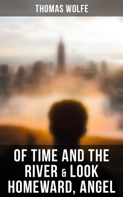 thomas wolfe of time and the river Thomas Wolfe Of Time and the River & Look Homeward, Angel