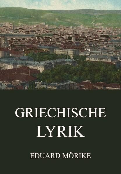 Eduard Friedrich Mörike Griechische Lyrik eduard friedrich mörike auswahl aus den dichtungen eduard mörikes
