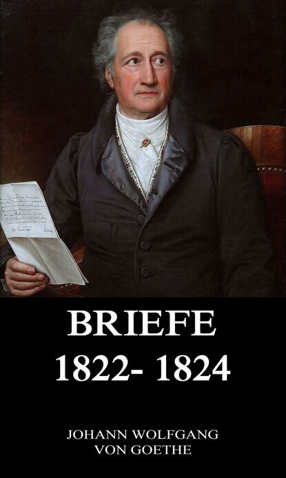 Иоганн Вольфганг фон Гёте Briefe 1822 - 1824 иоганн вольфганг фон гёте briefe 1828 1829