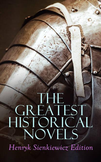 Генрик Сенкевич The Greatest Historical Novels: Henryk Sienkiewicz Edition недорого