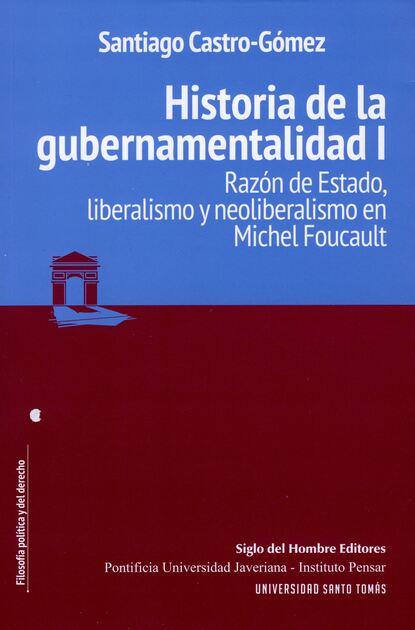 Фото - Santiago Castro-Gómez Historia de la gubernamentalidad I santiago gil la puerta de la jaula