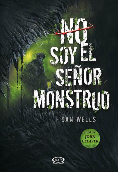 Dan Wells No soy el señor monstruo dan wells no soy el señor monstruo