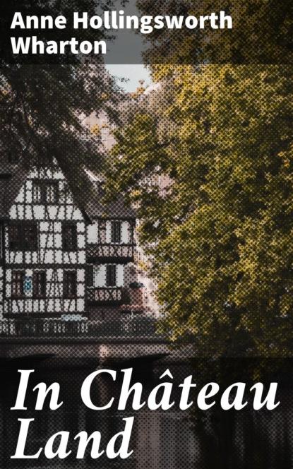 Anne Hollingsworth Wharton In Château Land wharton anne hollingsworth italian days and ways