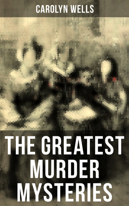 Carolyn Wells The Greatest Murder Mysteries of Carolyn Wells carolyn wells the greatest novels of carolyn wells – 50 titles in one volume illustrated edition