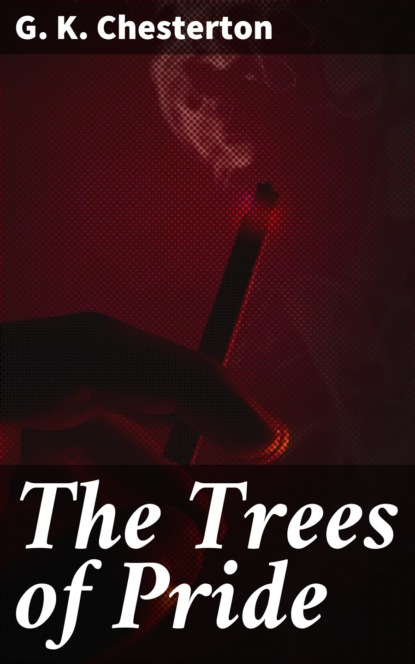 Фото - G. K. Chesterton The Trees of Pride g k chesterton the club of queer trades