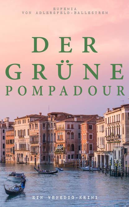 Eufemia von Adlersfeld-Ballestrem Der grüne Pompadour (Ein Venedig-Krimi) недорого