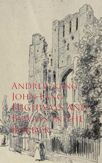 Andrew Lang Highways and Byways in the Border andrews william literary byways