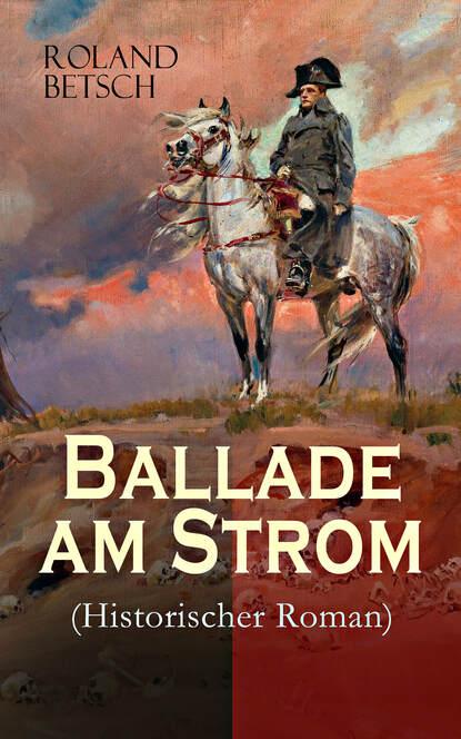 Фото - Roland Betsch Ballade am Strom (Historischer Roman) killen mcneill am strom ebook