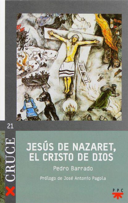 Pedro Barrado Fernández Jesús de Nazaret, el Cristo de Dios pedro andreu lópez el secadero de iguanas