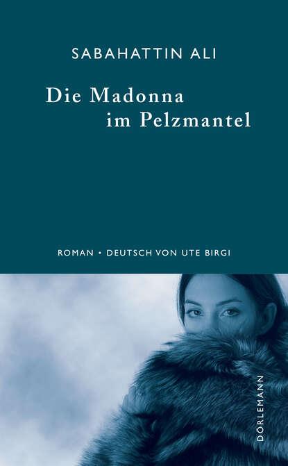 Sabahattin Ali Die Madonna im Pelzmantel kurt h möller ein engel im pelzmantel