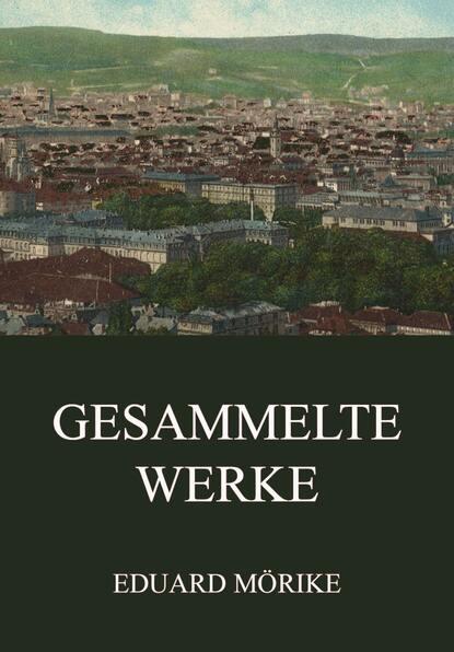 Eduard Friedrich Mörike Gesammelte Werke eduard friedrich mörike auswahl aus den dichtungen eduard mörikes