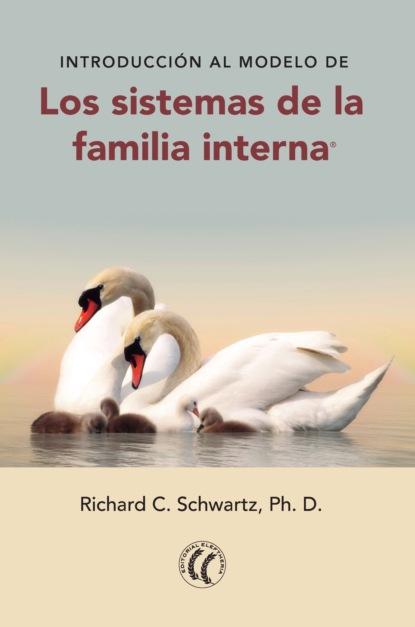 Richard C. Schwartz, Ph.D. Introducción al modelo de los sistemas de la familia interna la organizacion interna de los estados