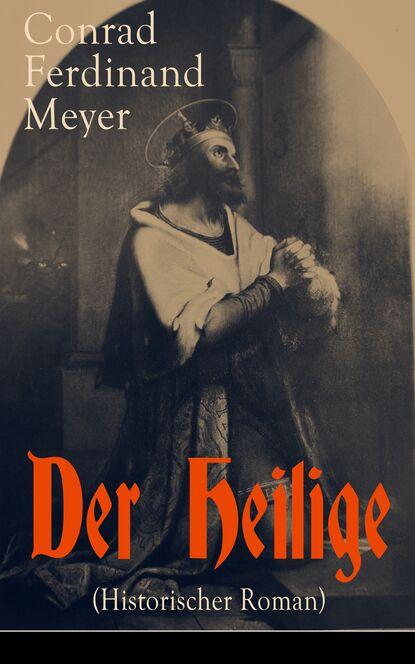 Фото - Conrad Ferdinand Meyer Der Heilige (Historischer Roman) michael georg conrad majestät historischer roman