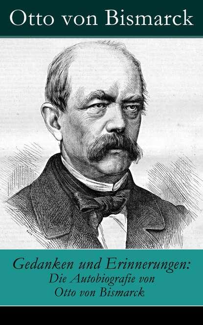 Фото - Otto von Bismarck Gedanken und Erinnerungen: Die Autobiografie von Otto von Bismarck gustav scharlach vom jungen bismarck