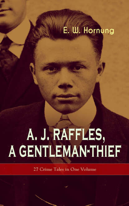 E. W. Hornung A. J. Raffles, A Gentleman-Thief: 27 Crime Tales in One Volume j a canongia clarinet concerto no 3 in e flat major