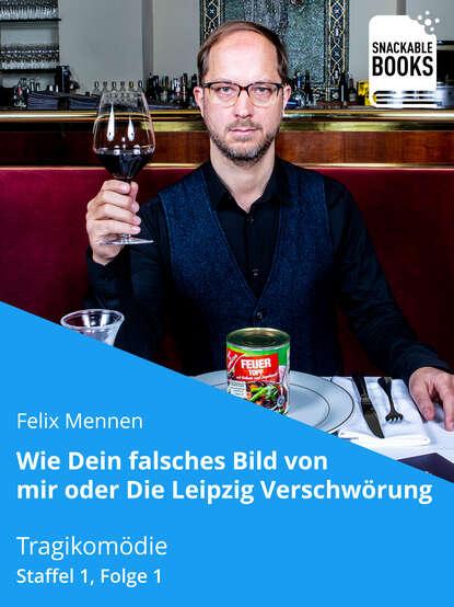 Фото - Felix Mennen Wie dein falsches Bild von mir - Die Leipzig Verschwörung Staffel 1, Folge 1 chefket leipzig