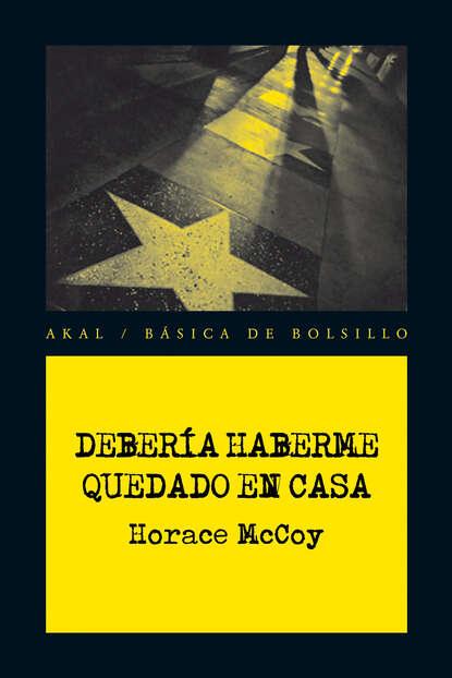 Horace McCoy Debería haberme quedado en casa mccoy tyner mccoy tyner the real mccoy