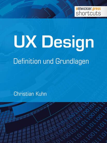 Christian Kuhn UX Design - Definition und Grundlagen helmut kramer angewandte baudynamik grundlagen und praxisbeispiele