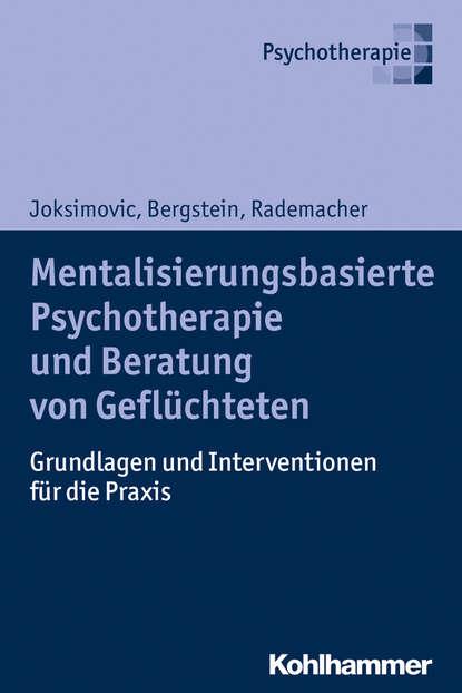 Veronika Bergstein Mentalisierungsbasierte Psychotherapie und Beratung von Geflüchteten группа авторов psychosoziale beratung