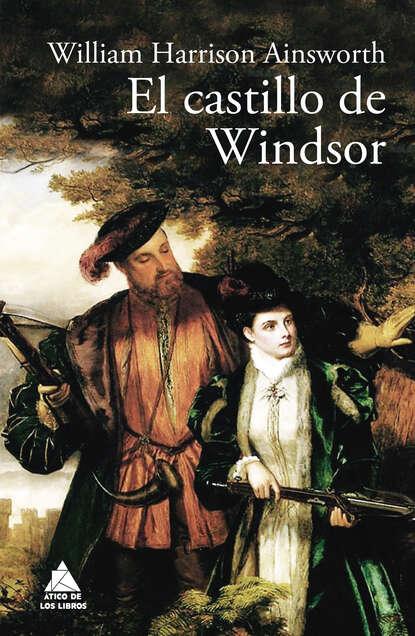 William Harrison Ainsworth El castillo de Windsor ainsworth william harrison jack sheppard