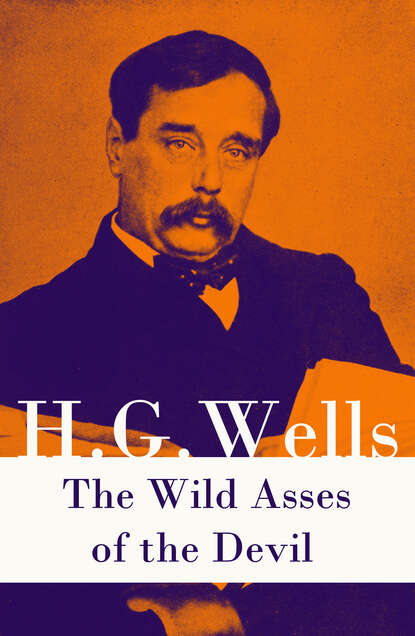 H. G. Wells The Wild Asses of the Devil (A rare science fiction story by H. G. Wells) h g wells you can t be too careful