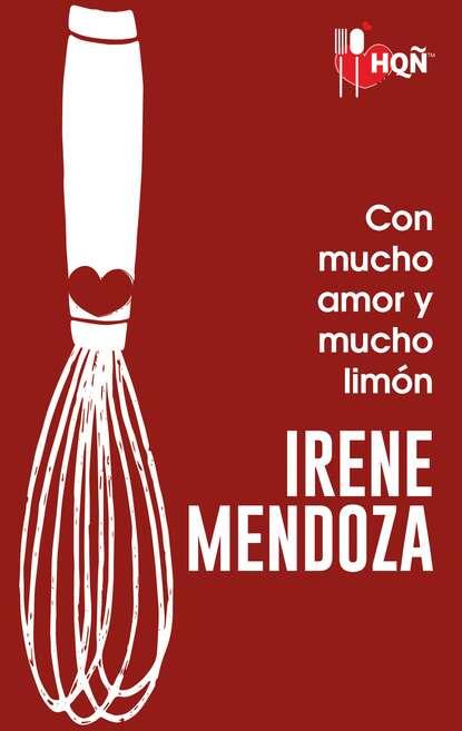 Irene Mendoza Con mucho amor y mucho limón morat mendoza