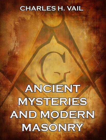 Charles H. Vail Ancient Mysteries And Modern Masonry charles ringma hear the ancient wisdom