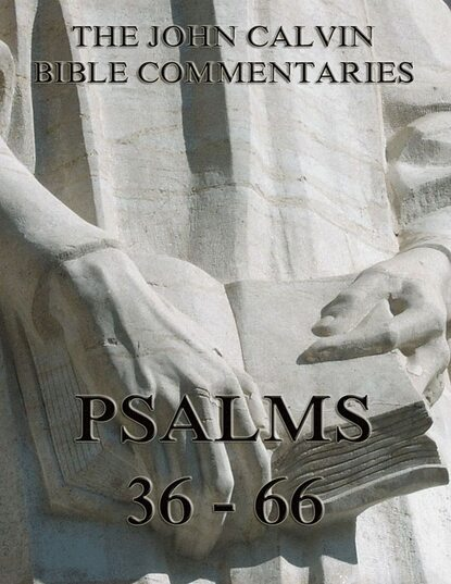 Фото - John Calvin John Calvin's Commentaries On The Psalms 36 - 66 john calvin john calvin s commentaries on the harmony of the law vol 2