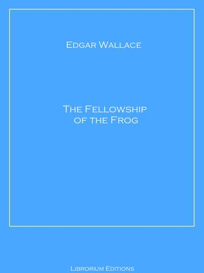 Edgar Wallace The Fellowship of the Frog edgar wallace the feathered serpent
