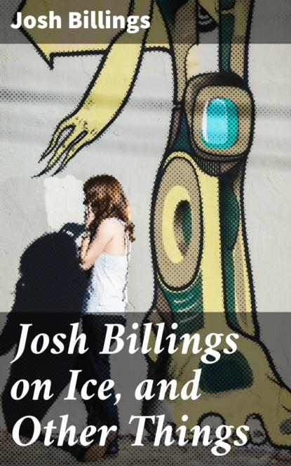 Josh Billings Josh Billings on Ice, and Other Things melanie billings yun beyond dealmaking five steps to negotiating profitable relationships
