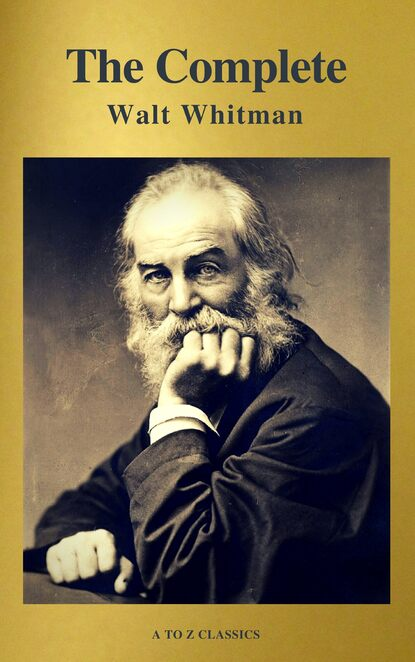 Walt Whitman The Complete Walt Whitman: Drum-Taps, Leaves of Grass, Patriotic Poems, Complete Prose Works, The Wound Dresser, Letters (A to Z Classics) gilchrist anne burrows the letters of anne gilchrist and walt whitman