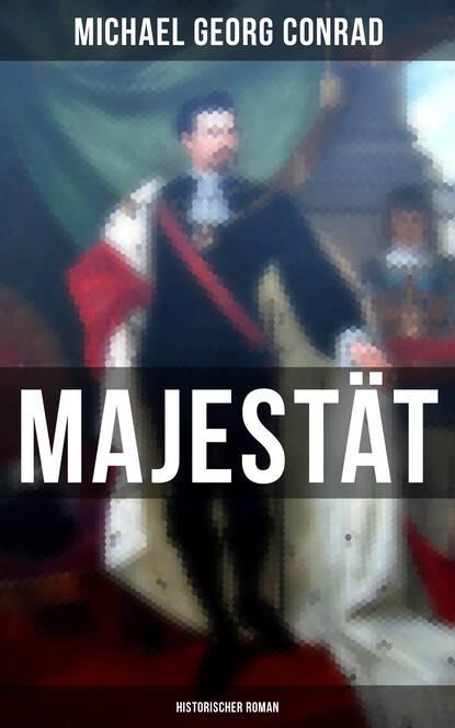Фото - Michael Georg Conrad Majestät (Historischer Roman) michael georg conrad majestät historischer roman