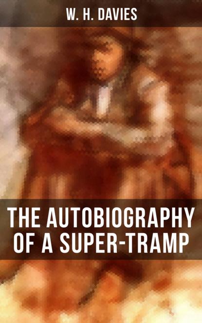 W. H. Davies THE AUTOBIOGRAPHY OF A SUPER-TRAMP w h 1871 1940 davies a weak woman a novel