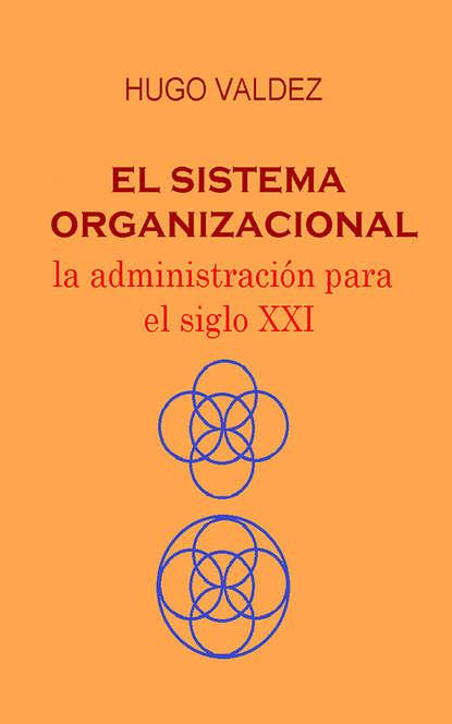 Hugo Valdez El sistema organizacional hugo valdez organizaciones sanas y enfermas