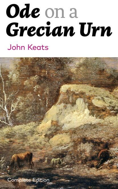 John Keats Ode on a Grecian Urn (Complete Edition) john keats ode on a grecian urn