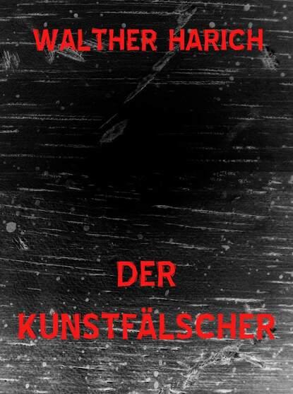 Walther Harich Der Kunstfälscher