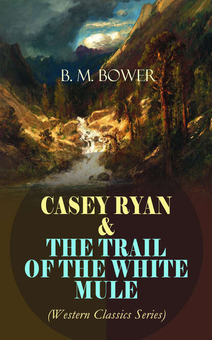B. M. Bower CASEY RYAN & THE TRAIL OF THE WHITE MULE (Western Classics Series) b m bower western classics historical novels