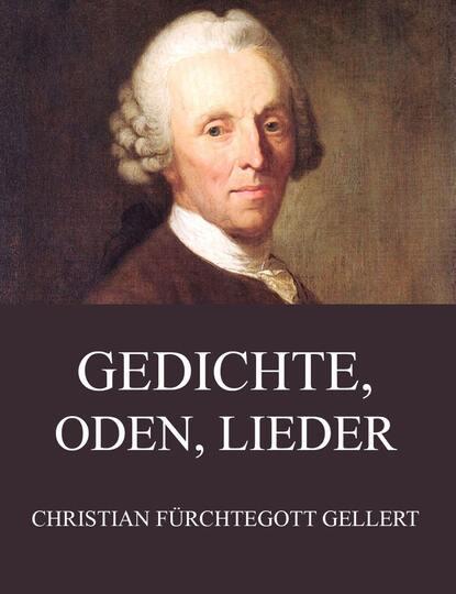 Christian Fürchtegott Gellert Gedichte, Oden, Lieder christian fürchtegott gellert gedichte oden lieder