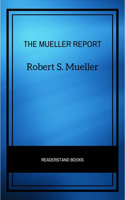 Robert S. Mueller The Mueller Report: The Full Report on Donald Trump, Collusion, and Russian Interference in the Presidential Election donald mccaig ruth s journey