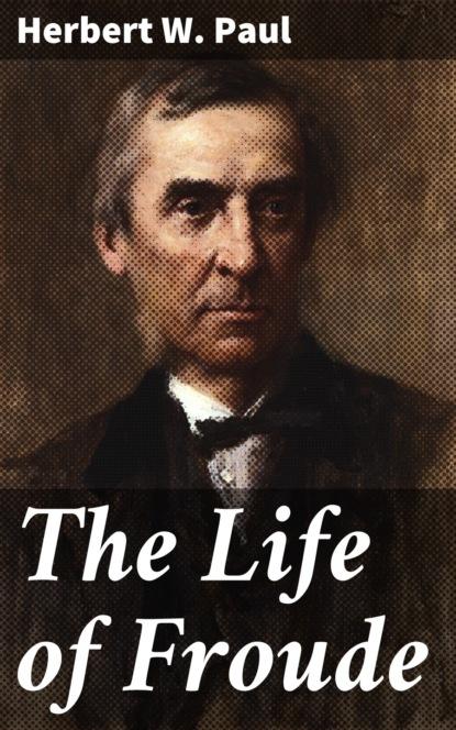 Herbert W. Paul The Life of Froude недорого