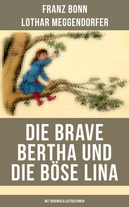Franz Bonn Die brave Bertha und die böse Lina (Mit Originalillustrationen) lina ramann franz liszt