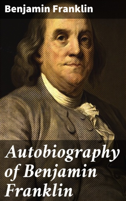 Фото - Бенджамин Франклин Autobiography of Benjamin Franklin бенджамин франклин the complete works of benjamin franklin