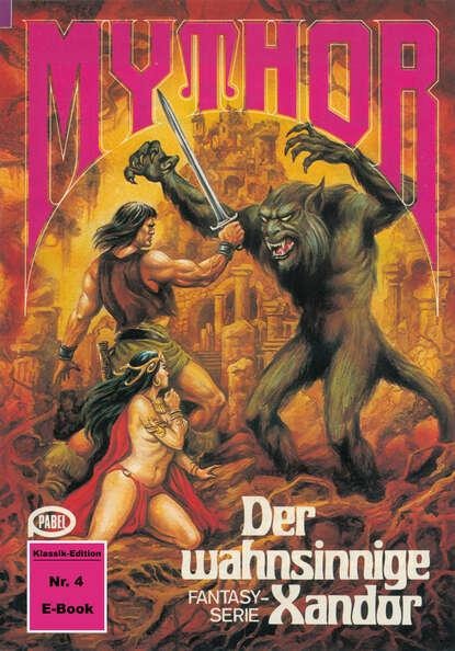 Paul Wolf Mythor 4: Der wahnsinnige Xandor paul wolf mythor 100 die tochter des kometen