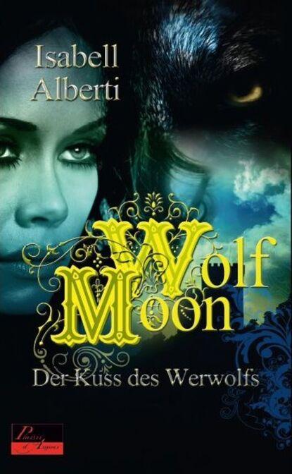 Фото - Isabell Alberti Wolf Moon: Der Kuss des Werwolfs marie sonnenfeld kuss der venus