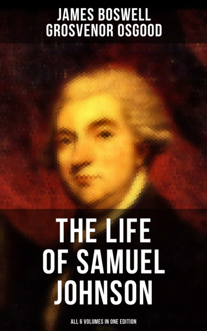 Фото - James Boswell THE LIFE OF SAMUEL JOHNSON - All 6 Volumes in One Edition james weldon johnson the autobiography of an ex colored man