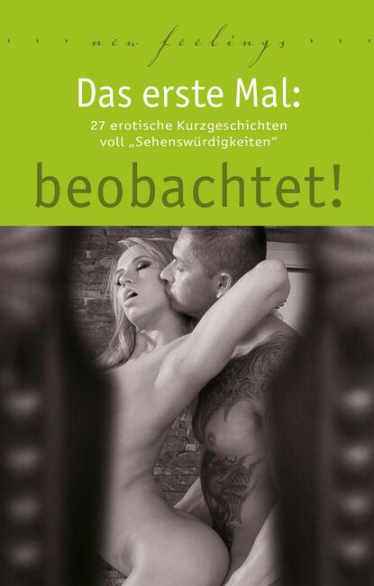 Anna Bell Das erste Mal: beobachtet! anna bell 7 erotische kurzgeschichten aus das erste mal s m erfahrungen