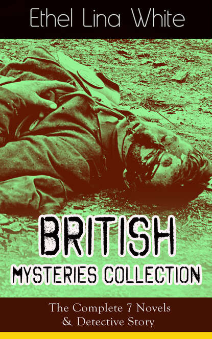 Ethel Lina White British Mysteries Collection: The Complete 7 Novels & Detective Story ethel lina white british mysteries collection the complete 7 novels