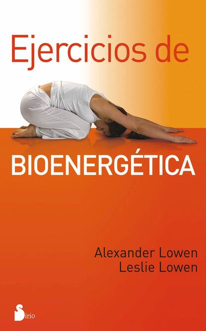 Фото - Alexander Lowen Ejercicios de bioenergética dr alexander lowen m d fear of life