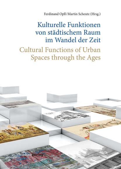 Группа авторов Kulturelle Funktionen von städtischem Raum im Wandel der Zeit группа авторов im laufe der zeit