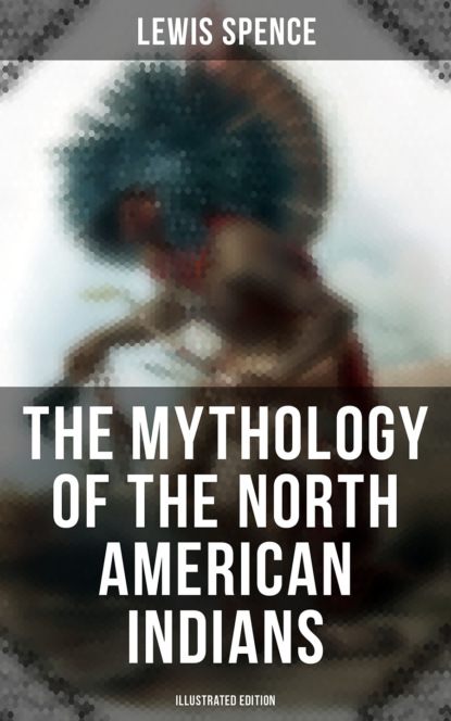 Фото - Lewis Spence The Mythology of the North American Indians (Illustrated Edition) julius e olson the story of north american discovery and exploration